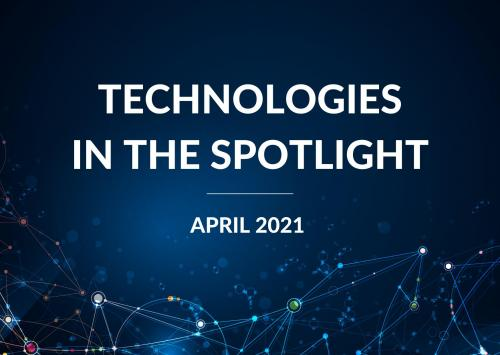 Technologies in the Spotlight | April 2021